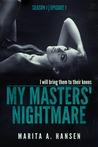"My Masters' Nightmare Season 1, Ep. 1 ""Taken"" (My Masters' Nightmare, #1)"