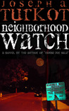 Neighborhood Watch by Joseph A. Turkot
