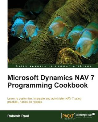 Microsoft Dynamics Nav 7 Programming Cookbook by Rakesh Raul