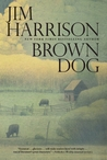 Brown Dog by Jim Harrison