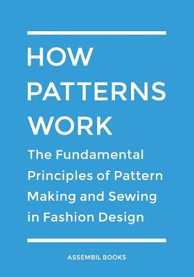 Read Online How Patterns Work The Fundamental Principles Of Pattern Making And Sewing In Fashion Design By Assembil Books Book Or Download In Epub Pdf Sharee5187 Bookz