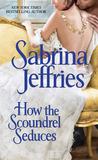 How the Scoundrel Seduces by Sabrina Jeffries