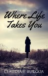 Where Life Takes You (Life, #1)