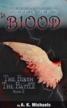 The Birth and The Battle (Defender's Blood, #2)