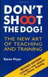 Don't Shoot the Dog! by Karen Pryor