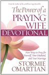 The Power of a Praying Wife Devotional: Fresh Insights for You and Your Marriage
