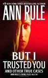But I Trusted You and Other True Cases (Crime Files, #14)