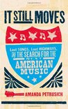It Still Moves: Lost Songs, Lost Highways, and the Search for the Next American Music