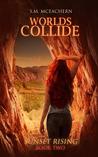 Worlds Collide (Sunset Rising, #2)