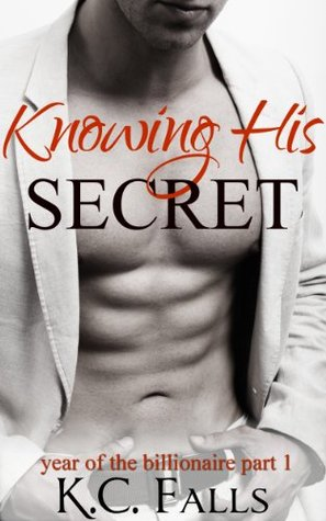 Knowing His Secret (Year of the Billionaire, #1) by K.C. Falls