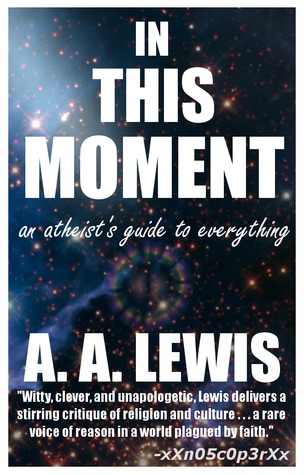 In This Moment: An Atheist's Guide to Everything