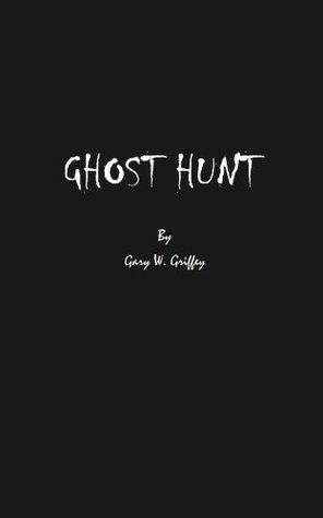 Ghost Hunt - A Tale of Paranormal Investigation (The Ghost Hunt Series)