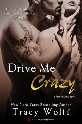 Drive Me Crazy (Shaken Dirty, #2) by Tracy Wolff