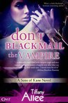 Don't Blackmail the Vampire (Sons of Kane, #2)