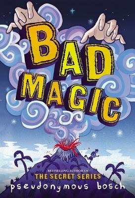 Bad Magic by Pseudonymous Bosch thumbnail