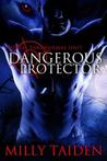 Dangerous Protector by Milly Taiden