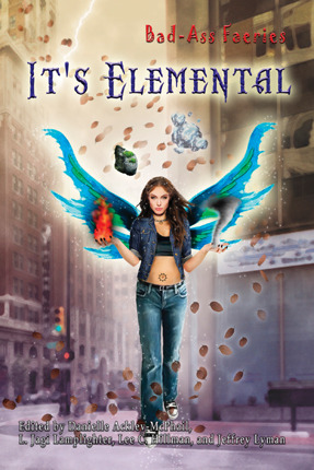 Bad-Ass Faeries: It's Elemental