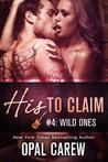 Wild Ones (His to Claim, #4)