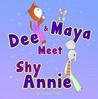 Dee and Maya Meet Shy Annie
