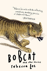 Bobcat and Other Stories by Rebecca    Lee