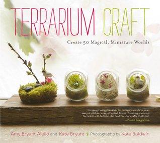 Read Online Terrarium Craft: Create 50 Magical, Miniature