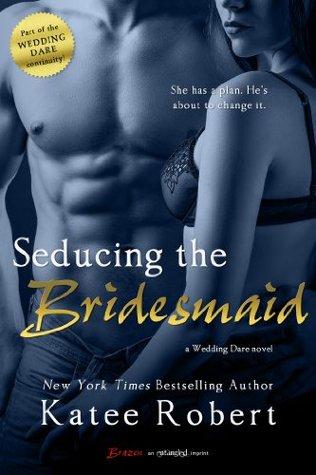Seducing the Bridesmaid (Wedding Dare, #3) by Katee Robert