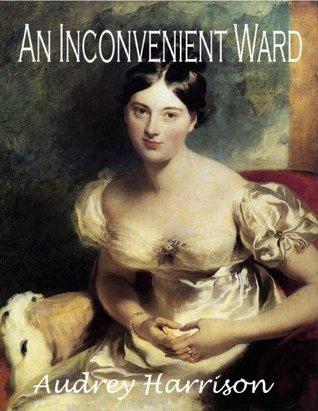 An Inconvenient Ward (Inconvenient Trilogy, #1)