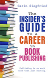 The Insider's Guide to a Career in Book Publishing
