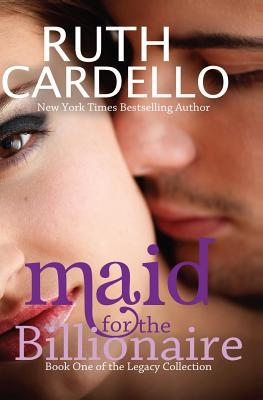 Maid for the Billionaire (Legacy Collection, #1) by Ruth Cardello