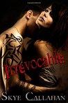 Irrevocable by Skye Callahan