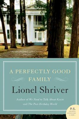 A Perfectly Good Family By Lionel Shriver Reviews border=