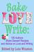 Bake, Love, Write: 105 Auth...