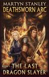 The Last Dragon Slayer (Deathsworn Arc, #1)