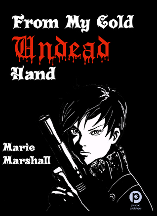 From My Cold, Undead Hand by Marie Marshall
