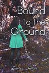 Bound to the Ground