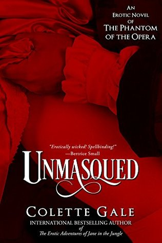Unmasqued An Erotic Novel of the Phantom of the Opera (Seduced Classics Book 1) by Colette Gale