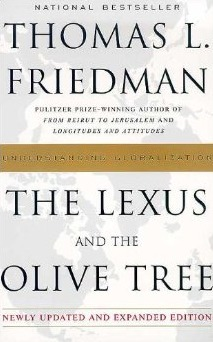 the lexus and the olive tree by thomas l. friedman essay The olive tree stands for deep local cultural connections the tension between globalization and cultural identity is the defining conflict of the new era friedman excels at making connections among diverse events and is a brilliant storyteller.