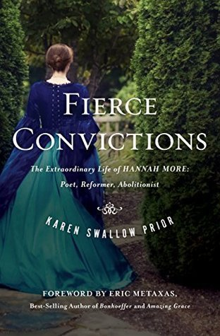 Fierce Convictions: The Extraordinary Life of Hannah More—Poet, Reformer, Abolitionist