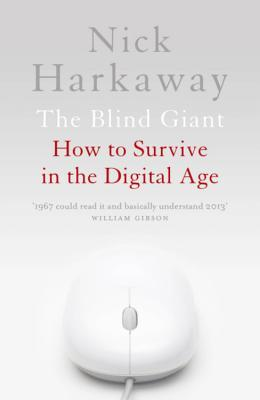 The Blind Giant: How to Survive in the Digital Age. Nick Harkaway