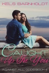 Caught Up In You (Against All Odds, #3)