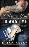 I Want You to Want Me (Rock Star Romance, #2)