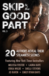 Skip to the Good Part 3: 20 Authors Reveal Their Steamiest Scenes (Skip to the Good Part, #3)