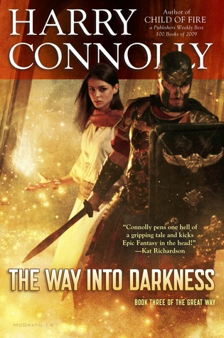 The Way Into Darkness (The Great Way #3) - Harry Connolly - Harry Connolly