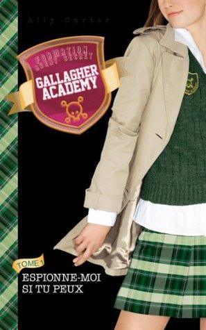 Espionne-moi si tu peux (Gallagher Academy, #2)