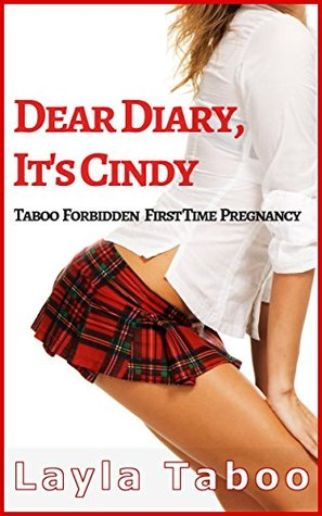 DEAR DIARY, IT'S CINDY - A Forbidden, Taboo, Older Man, Younger Woman, Pregnancy, First Time, Hot and Steamy Romance Story