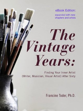 The Vintage Years: Finding Your Inner Artist (Writer, Musician, Visual Artist) After Sixty