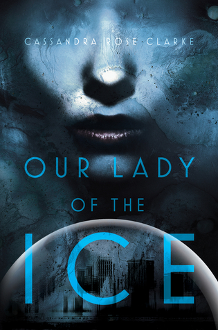 Our Lady of the Ice by Cassandra Rose Clarke thumbnail