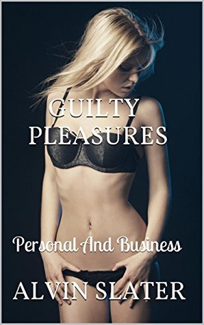 GUILTY PLEASURES Personal And Business by Alvin Slater