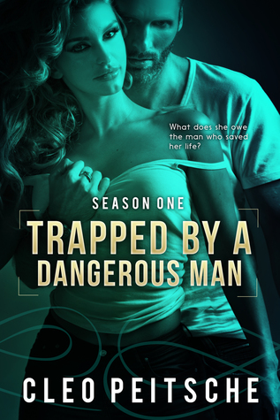 Trapped by a Dangerous Man (By a Dangerous Man, #1) by Cleo Peitsche