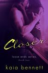 Closer (Loose Ends, #2)